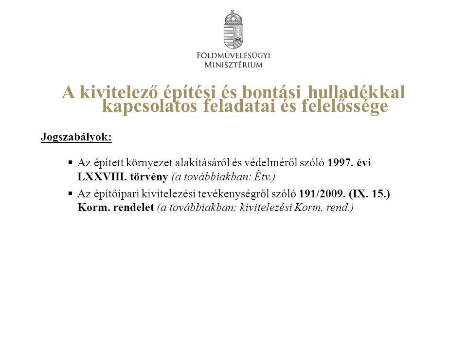 A kivitelező építési és bontási hulladékkal kapcsolatos feladatai és felelőssége Jogszabályok:  Az épített környezet alakításáról és védelméről szóló 1997.