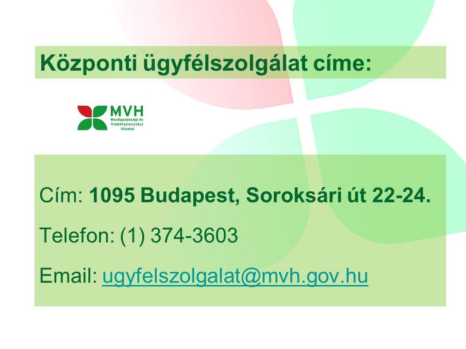 Központi ügyfélszolgálat címe: Cím: 1095 Budapest, Soroksári út 22-24. Telefon: (1) 374-3603 Email: ugyfelszolgalat@mvh.gov.huugyfelszolgalat@mvh.gov.