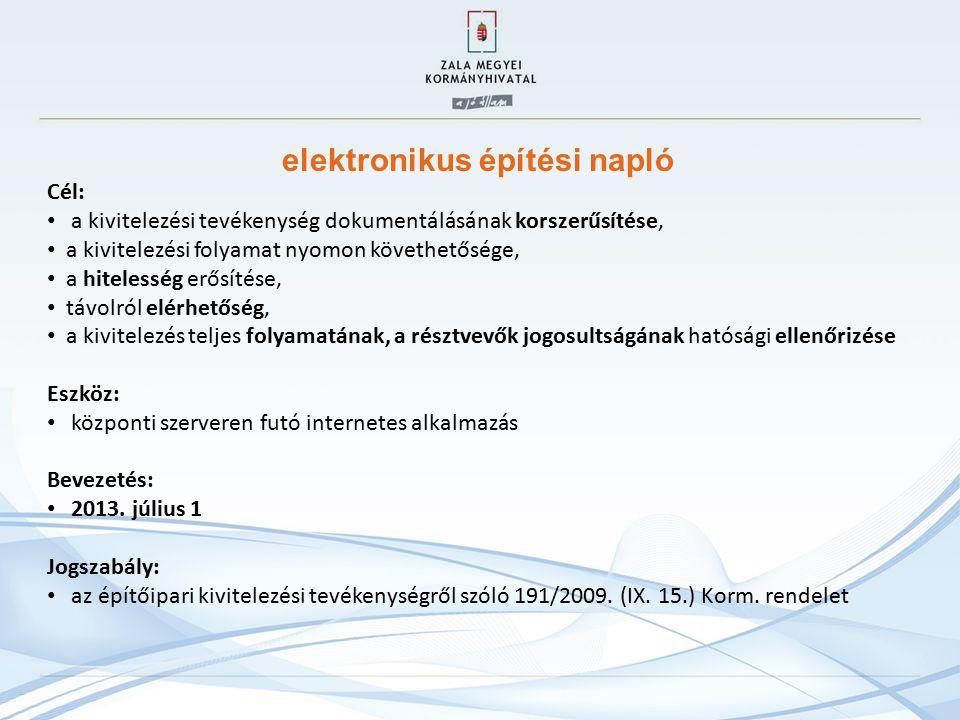 Cél: a kivitelezési tevékenység dokumentálásának korszerűsítése, a kivitelezési folyamat nyomon követhetősége, a hitelesség erősítése, távolról elérhetőség, a kivitelezés teljes folyamatának, a résztvevők jogosultságának hatósági ellenőrizése Eszköz: központi szerveren futó internetes alkalmazás Bevezetés: 2013.