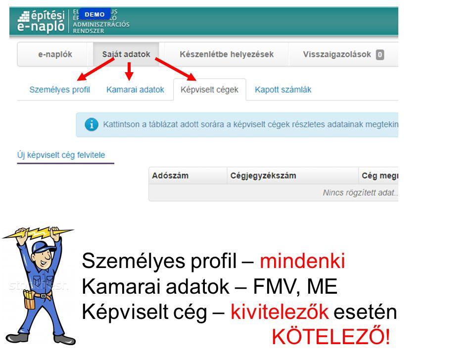 Személyes profil – mindenki Kamarai adatok – FMV, ME Képviselt cég – kivitelezők esetén KÖTELEZŐ!