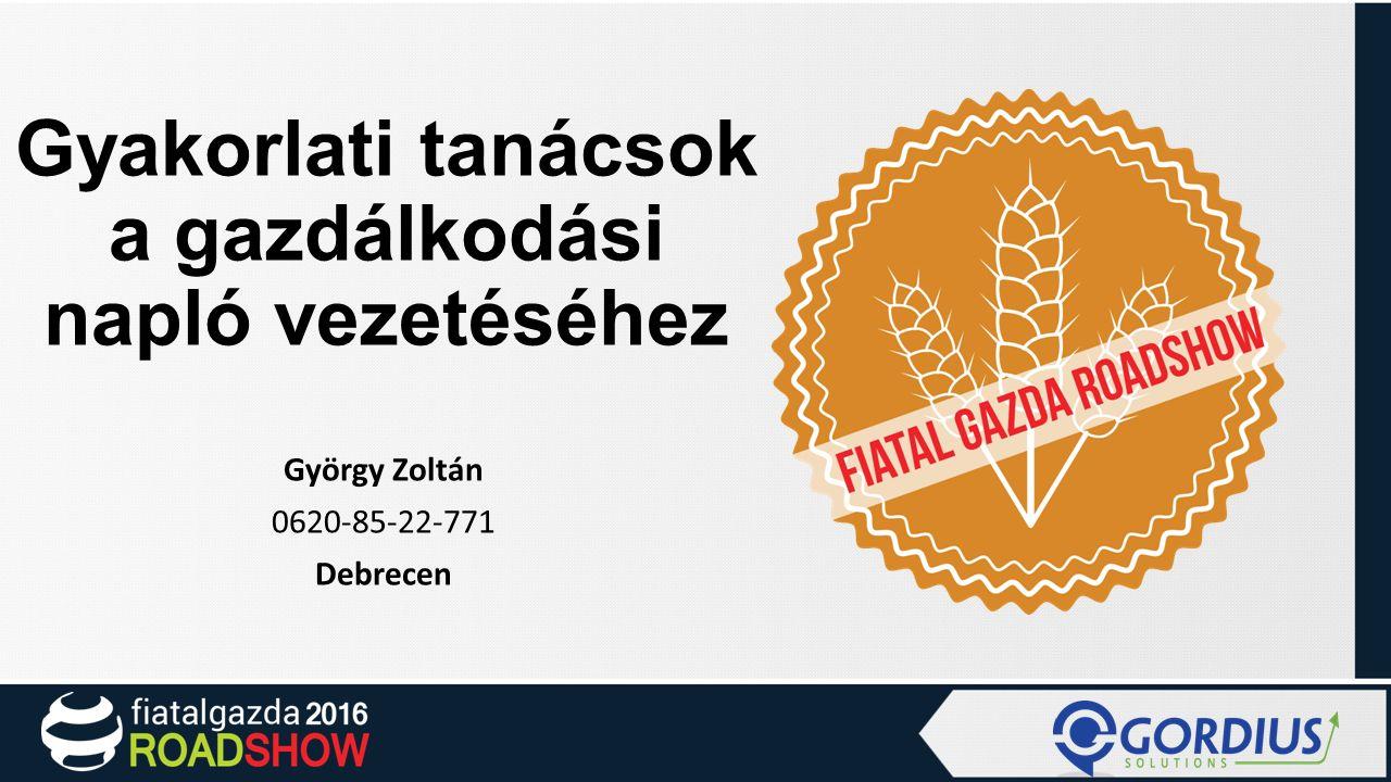 Gyakorlati tanácsok a gazdálkodási napló vezetéséhez György Zoltán 0620-85-22-771 Debrecen