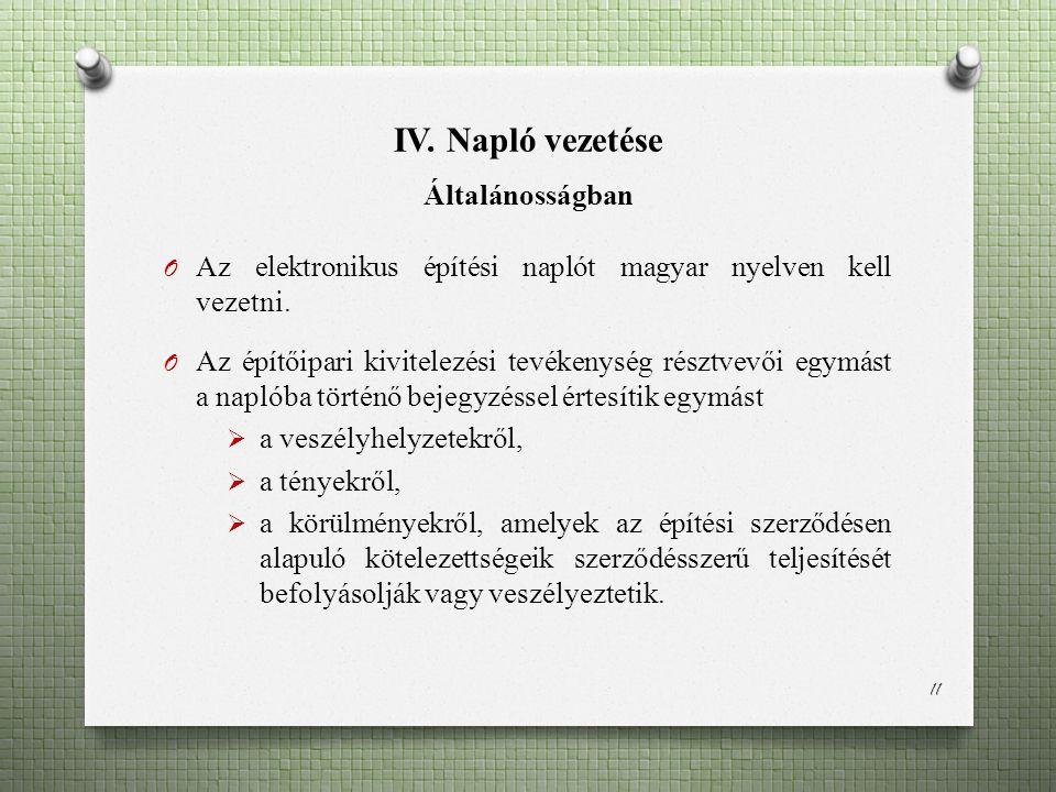 IV. Napló vezetése Általánosságban O Az elektronikus építési naplót magyar nyelven kell vezetni.