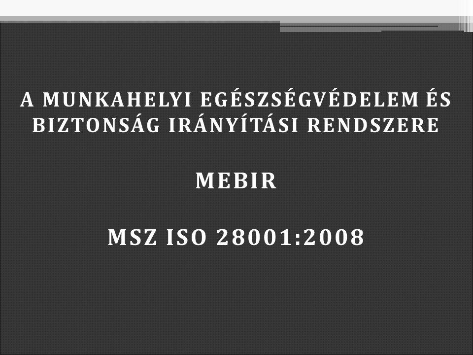 A MUNKAHELYI EGÉSZSÉGVÉDELEM ÉS BIZTONSÁG IRÁNYÍTÁSI RENDSZERE MEBIR MSZ ISO 28001:2008