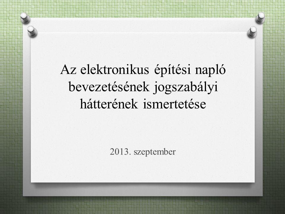 Az elektronikus építési napló bevezetésének jogszabályi hátterének ismertetése 2013. szeptember