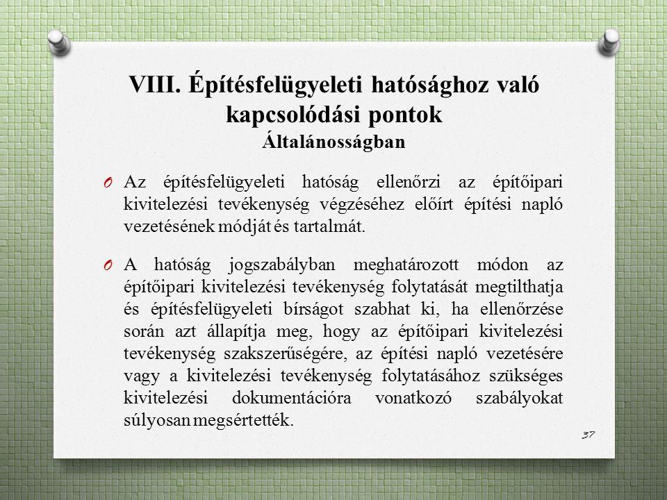 VIII. Építésfelügyeleti hatósághoz való kapcsolódási pontok Általánosságban O Az építésfelügyeleti hatóság ellenőrzi az építőipari kivitelezési tevéke