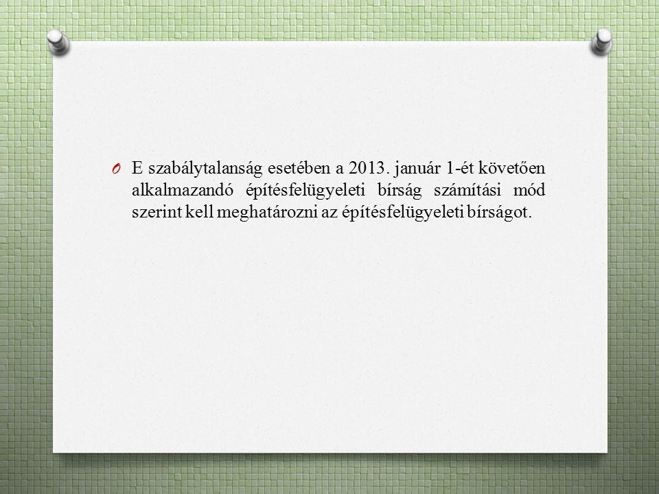 O E szabálytalanság esetében a 2013. január 1-ét követően alkalmazandó építésfelügyeleti bírság számítási mód szerint kell meghatározni az építésfelüg