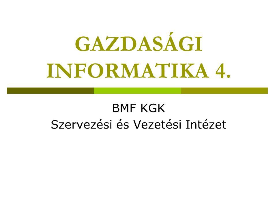 GAZDASÁGI INFORMATIKA 4. BMF KGK Szervezési és Vezetési Intézet