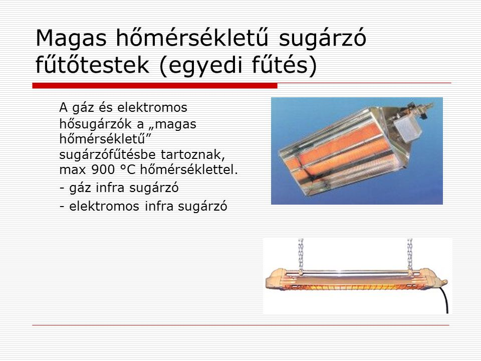 """Magas hőmérsékletű sugárzó fűtőtestek (egyedi fűtés) A gáz és elektromos hősugárzók a """"magas hőmérsékletű sugárzófűtésbe tartoznak, max 900 °C hőmérséklettel."""