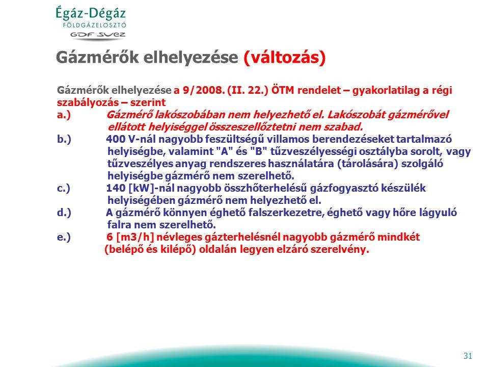 31 Gázmérők elhelyezése (változás) Gázmérők elhelyezése a 9/2008. (II. 22.) ÖTM rendelet – gyakorlatilag a régi szabályozás – szerint a.)Gázmérő lakós