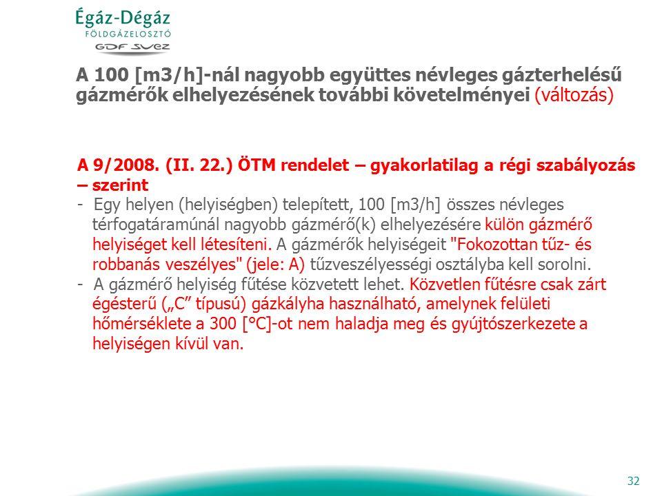 32 A 100 [m3/h]-nál nagyobb együttes névleges gázterhelésű gázmérők elhelyezésének további követelményei (változás) A 9/2008. (II. 22.) ÖTM rendelet –