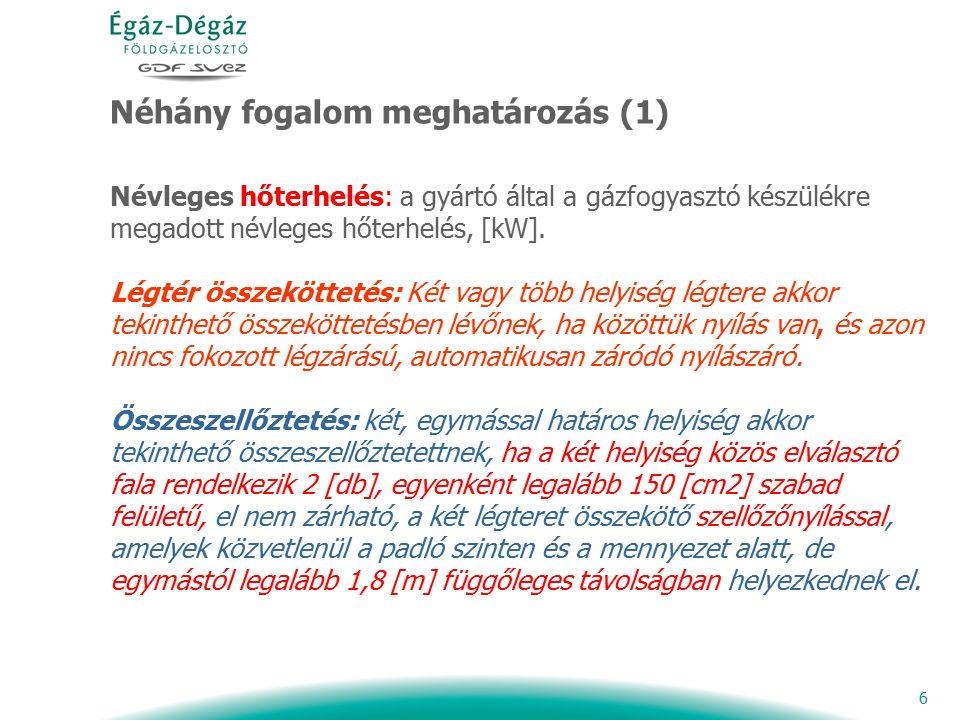 6 Néhány fogalom meghatározás (1) Névleges hőterhelés: a gyártó által a gázfogyasztó készülékre megadott névleges hőterhelés, [kW].