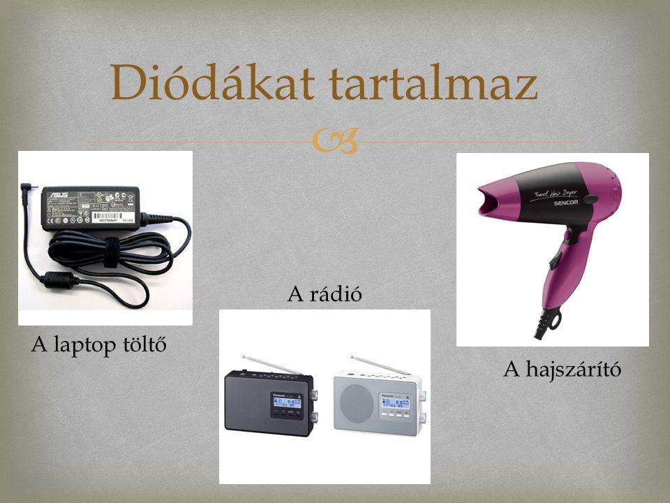  Diódákat tartalmaz A hajszárító A rádió A laptop töltő