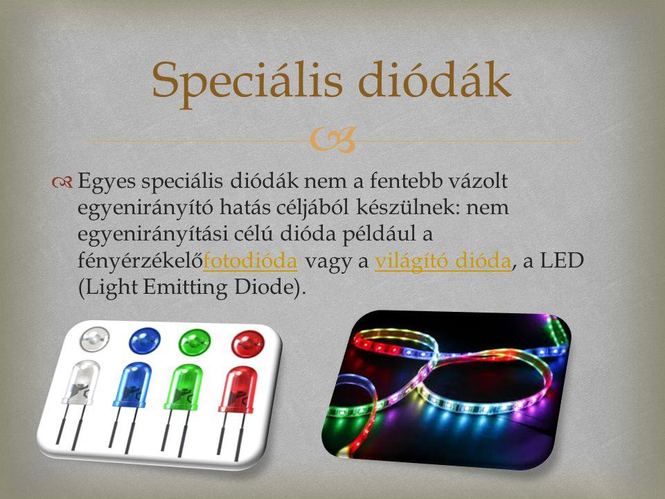   Egyes speciális diódák nem a fentebb vázolt egyenirányító hatás céljából készülnek: nem egyenirányítási célú dióda például a fényérzékelőfotodióda vagy a világító dióda, a LED (Light Emitting Diode).fotodiódavilágító dióda Speciális diódák