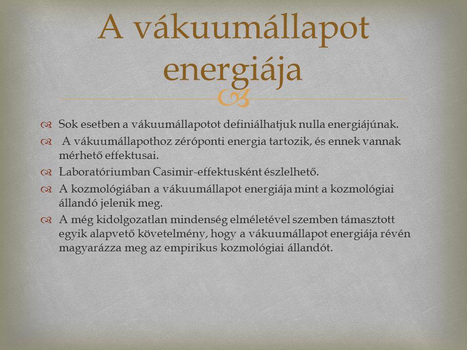   Sok esetben a vákuumállapotot definiálhatjuk nulla energiájúnak.