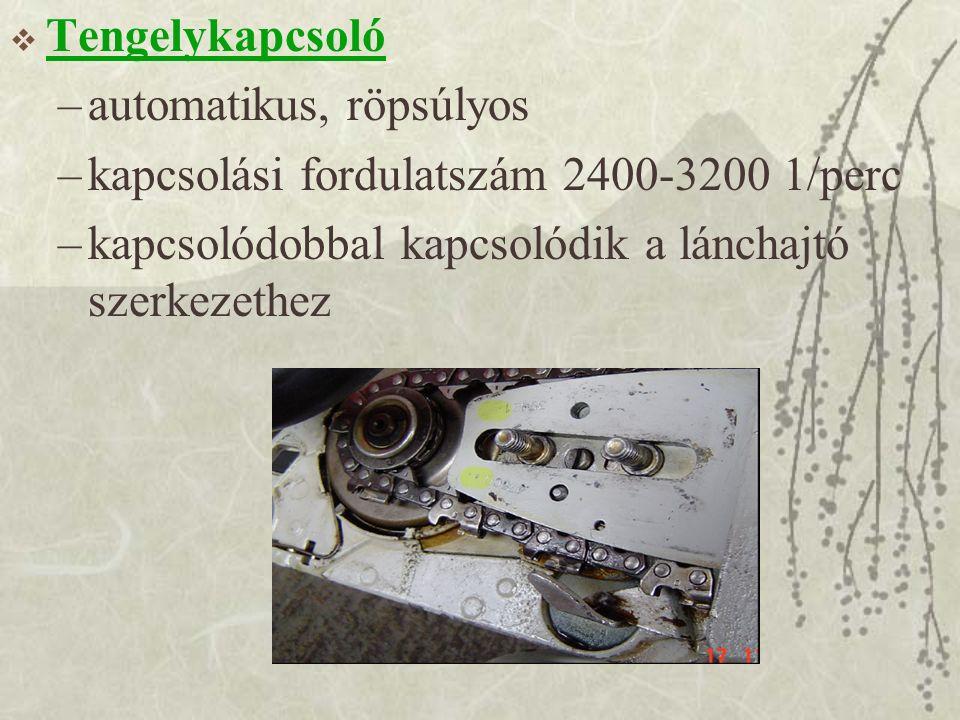  Tengelykapcsoló –automatikus, röpsúlyos –kapcsolási fordulatszám 2400-3200 1/perc –kapcsolódobbal kapcsolódik a lánchajtó szerkezethez