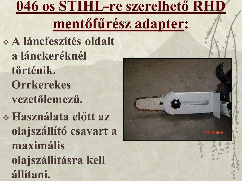 046 os STIHL-re szerelhető RHD mentőfűrész adapter:  A láncfeszítés oldalt a lánckeréknél történik.