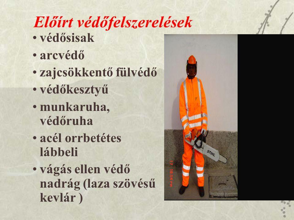 Előírt védőfelszerelések védősisak arcvédő zajcsökkentő fülvédő védőkesztyű munkaruha, védőruha acél orrbetétes lábbeli vágás ellen védő nadrág (laza szövésű kevlár )