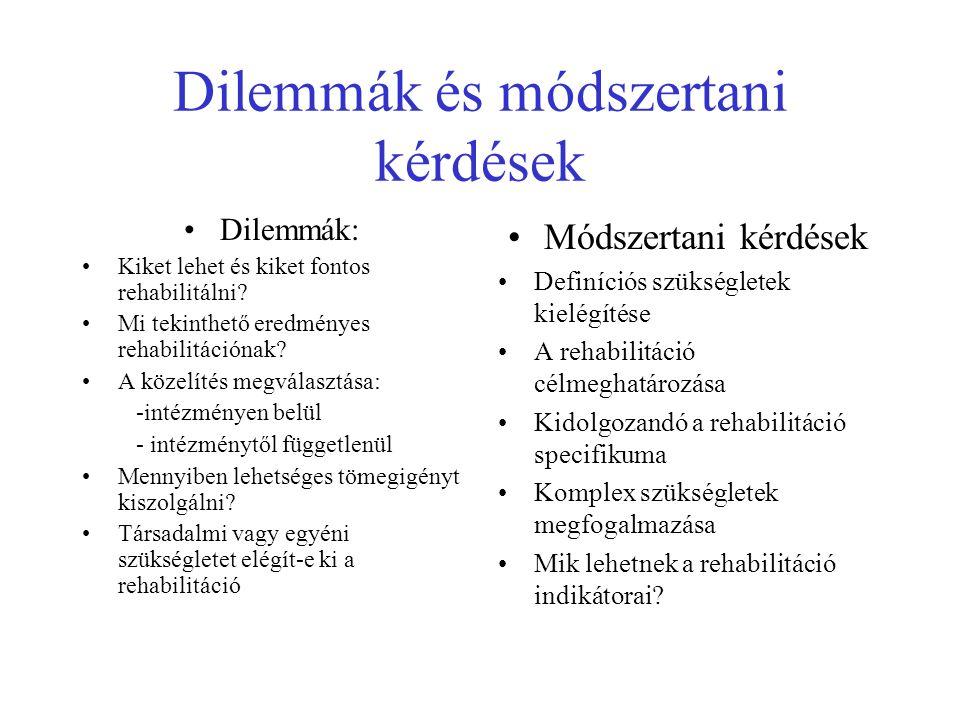 Dilemmák és módszertani kérdések Dilemmák: Kiket lehet és kiket fontos rehabilitálni.