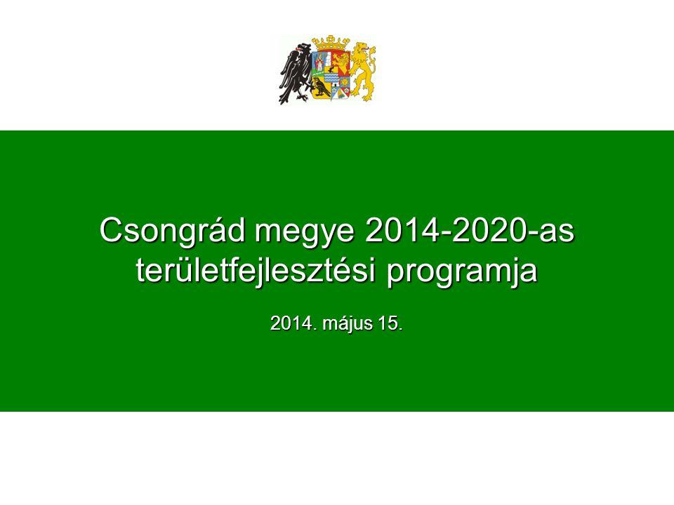 Csongrád megye 2014-2020-as területfejlesztési programja 2014. május 15.