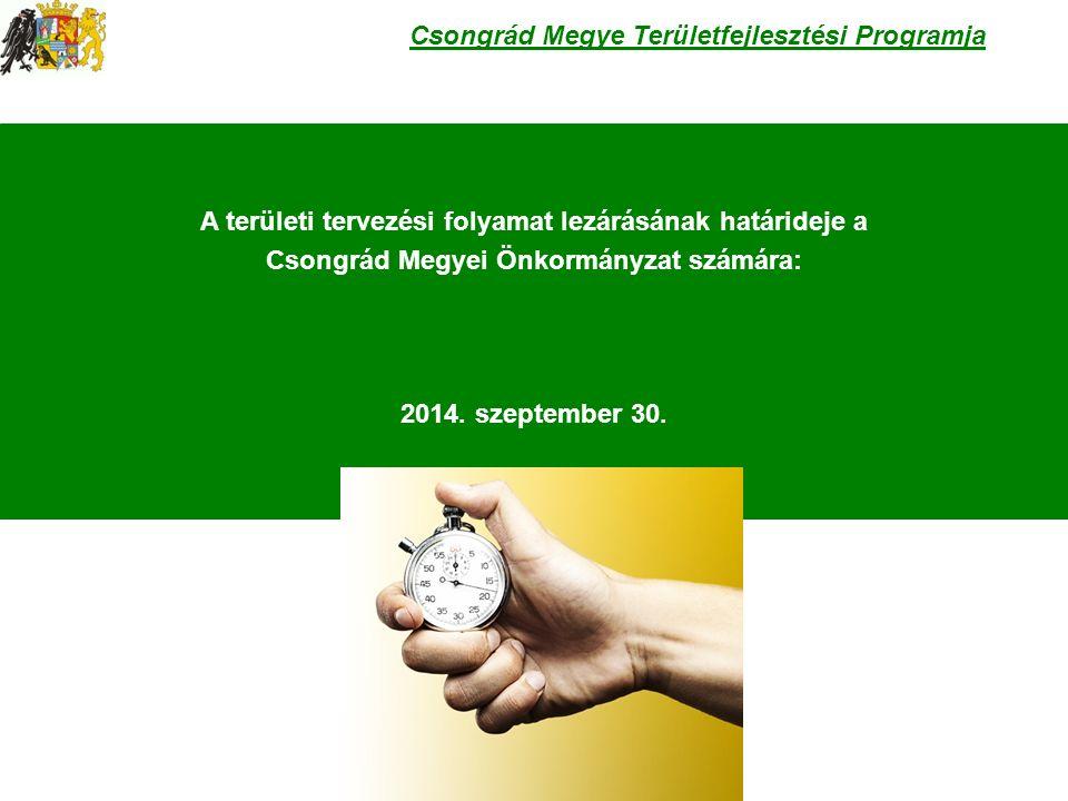 A területi tervezési folyamat lezárásának határideje a Csongrád Megyei Önkormányzat számára: 2014.