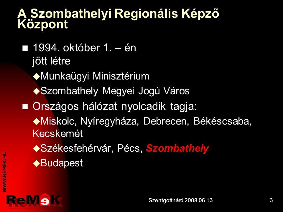 WWW.REMEK.HU Szentgotthárd 2008.06.133 A Szombathelyi Regionális Képző Központ 1994.