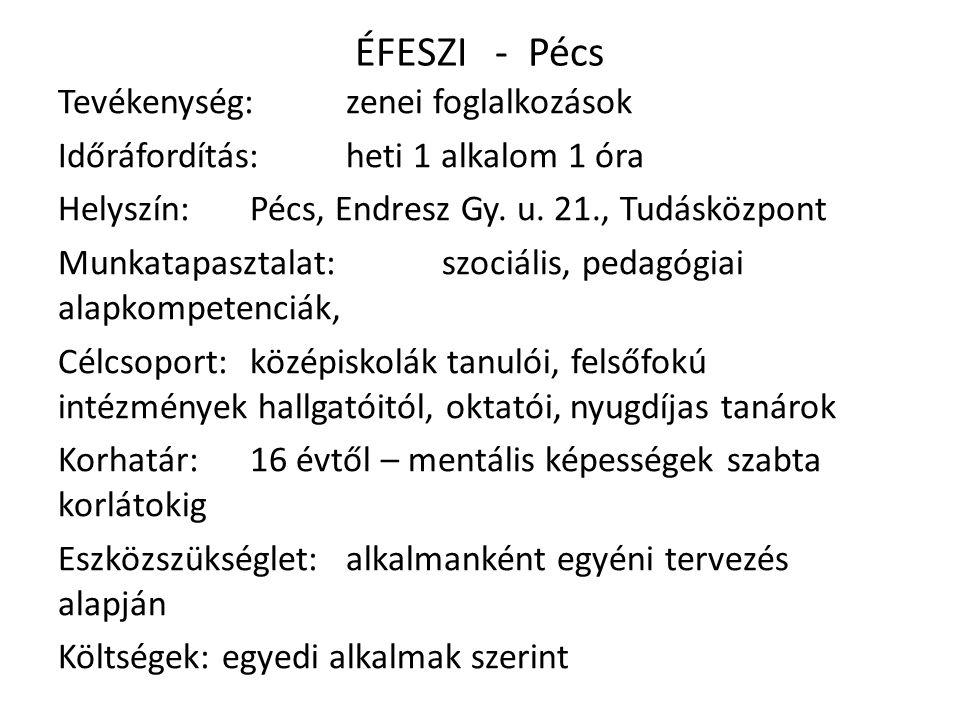 ÉFESZI - Pécs Tevékenység: zenei foglalkozások Időráfordítás: heti 1 alkalom 1 óra Helyszín: Pécs, Endresz Gy.