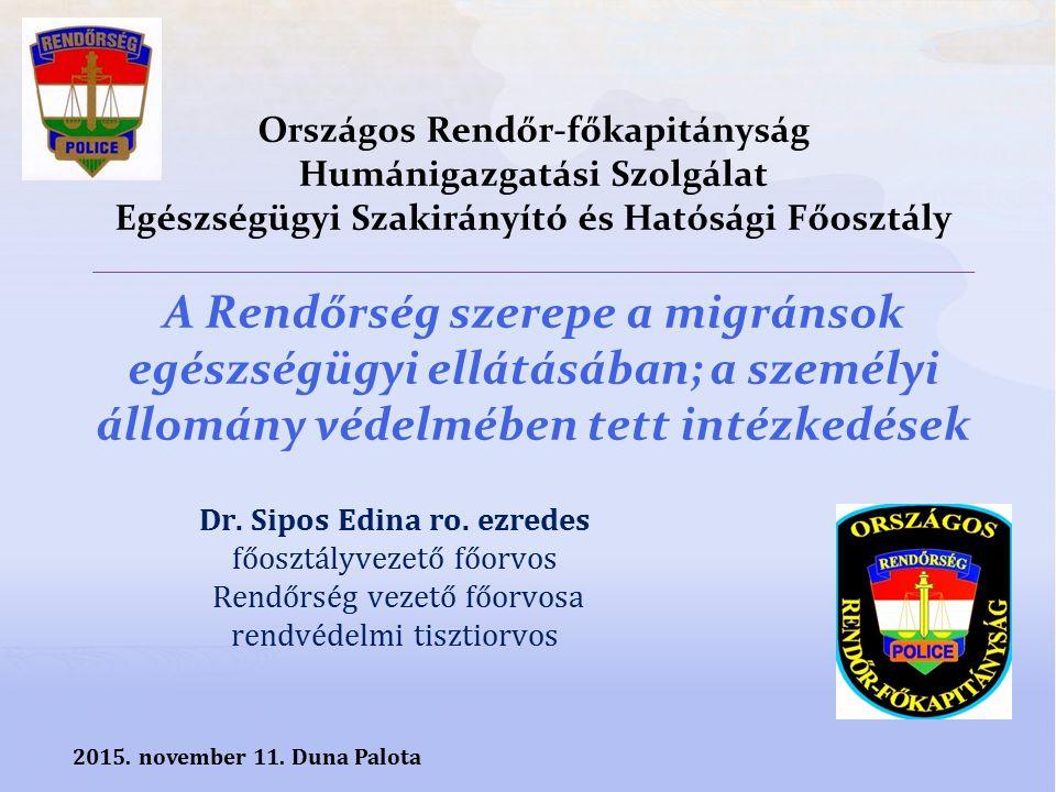 Dr. Sipos Edina ro. ezredes főosztályvezető főorvos Rendőrség vezető főorvosa rendvédelmi tisztiorvos 2015. november 11. Duna Palota