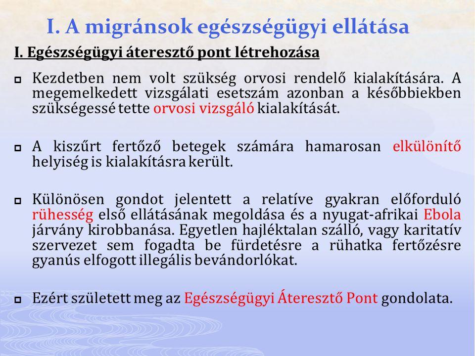 I. A migránsok egészségügyi ellátása I. Egészségügyi áteresztő pont létrehozása  Kezdetben nem volt szükség orvosi rendelő kialakítására. A megemelke