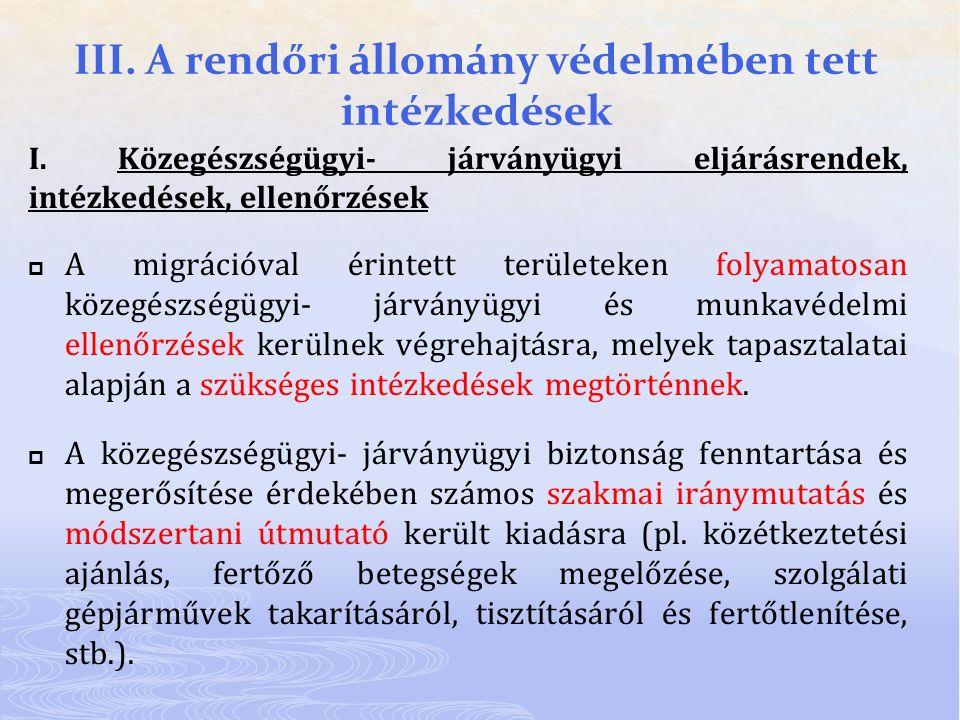 III. A rendőri állomány védelmében tett intézkedések I. Közegészségügyi- járványügyi eljárásrendek, intézkedések, ellenőrzések  A migrációval érintet