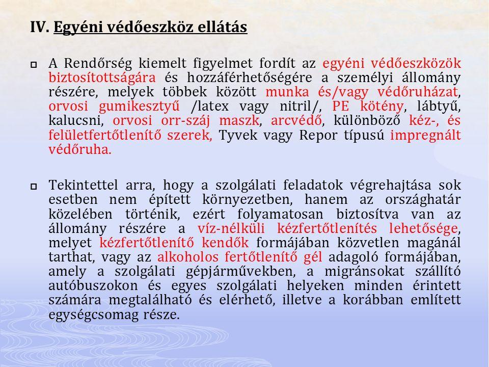 IV. Egyéni védőeszköz ellátás  A Rendőrség kiemelt figyelmet fordít az egyéni védőeszközök biztosítottságára és hozzáférhetőségére a személyi állomán