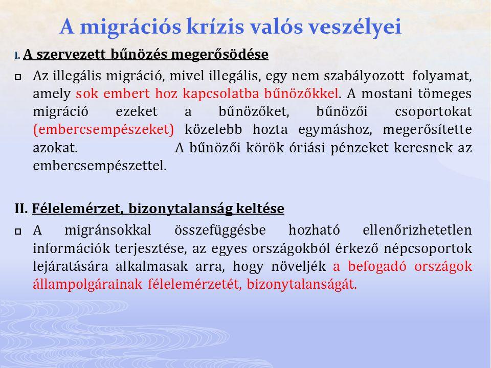 A migrációs krízis valós veszélyei I. A szervezett bűnözés megerősödése  Az illegális migráció, mivel illegális, egy nem szabályozott folyamat, amely