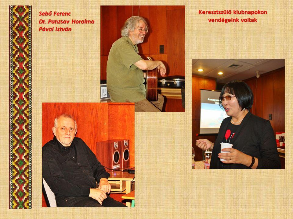 Sebő Ferenc Dr. Panzsav Horolma Pávai István Keresztszülő klubnapokon vendégeink voltak