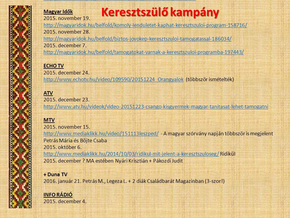 Keresztszülő kampány Magyar Nemzet: 2015. december 11. http://mno.hu/tarsadalom/kevesebben-segitik-a-csango-gyermekeket-1318650 Hegyvidék Újság 2015.