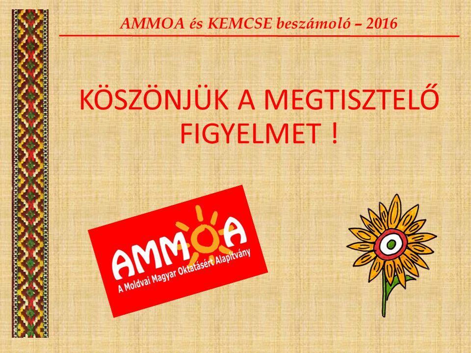 AMMOA és KEMCSE beszámoló – 2016 KÖSZÖNJÜK A MEGTISZTELŐ FIGYELMET !