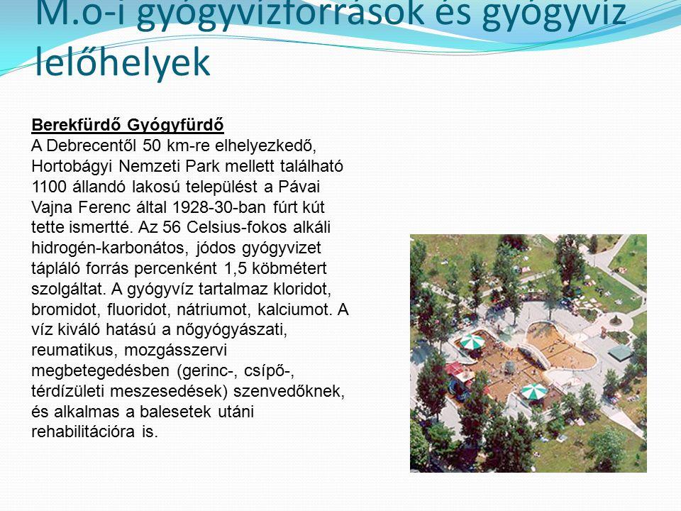 M.o-i gyógyvízforrások és gyógyvíz lelőhelyek Berekfürdő Gyógyfürdő A Debrecentől 50 km-re elhelyezkedő, Hortobágyi Nemzeti Park mellett található 1100 állandó lakosú települést a Pávai Vajna Ferenc által 1928-30-ban fúrt kút tette ismertté.