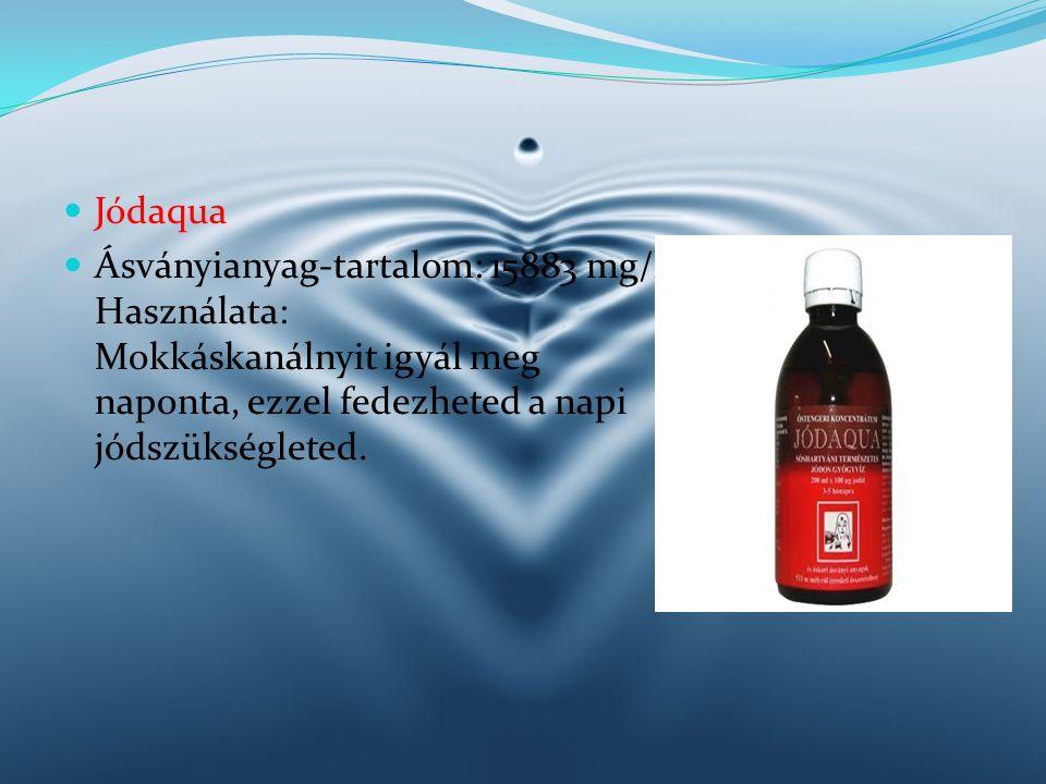 Jódaqua Ásványianyag-tartalom: 15883 mg/l Használata: Mokkáskanálnyit igyál meg naponta, ezzel fedezheted a napi jódszükségleted.