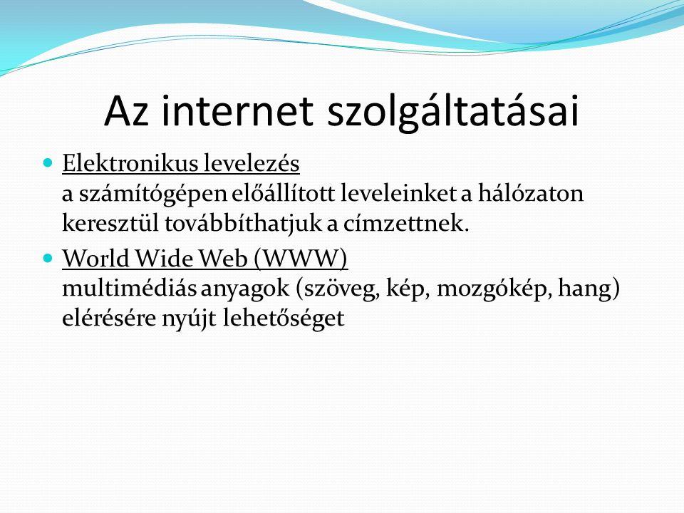 Az internet szolgáltatásai Elektronikus levelezés a számítógépen előállított leveleinket a hálózaton keresztül továbbíthatjuk a címzettnek.