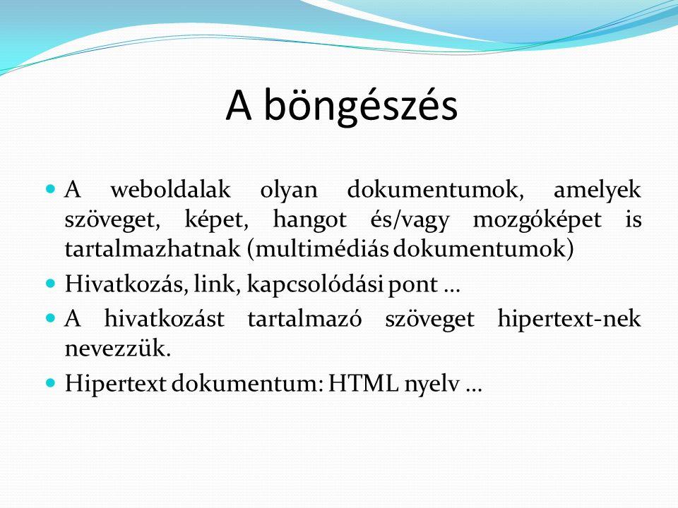 A böngészés A weboldalak olyan dokumentumok, amelyek szöveget, képet, hangot és/vagy mozgóképet is tartalmazhatnak (multimédiás dokumentumok) Hivatkozás, link, kapcsolódási pont … A hivatkozást tartalmazó szöveget hipertext-nek nevezzük.