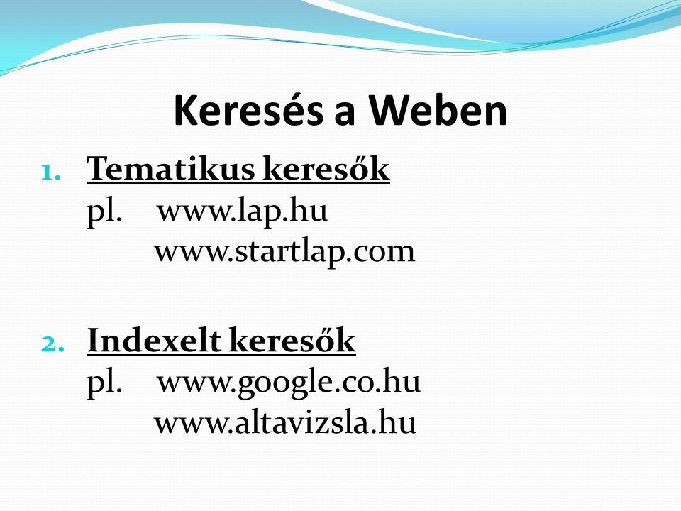 Keresés a Weben 1. Tematikus keresők pl. www.lap.hu www.startlap.com 2.