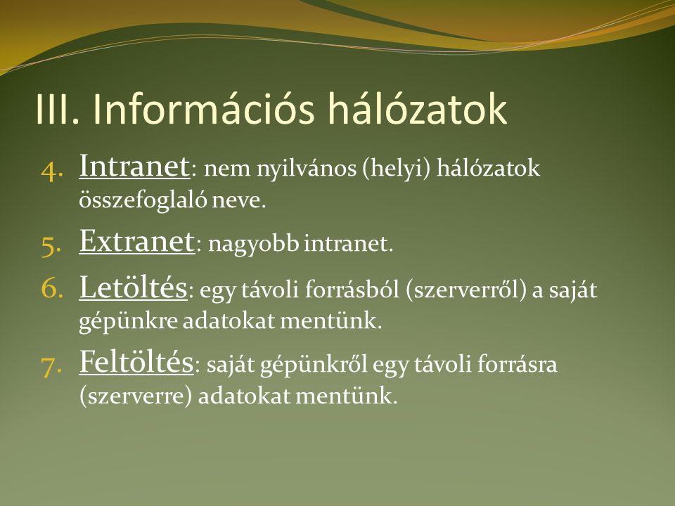 III. Információs hálózatok 4. Intranet : nem nyilvános (helyi) hálózatok összefoglaló neve.