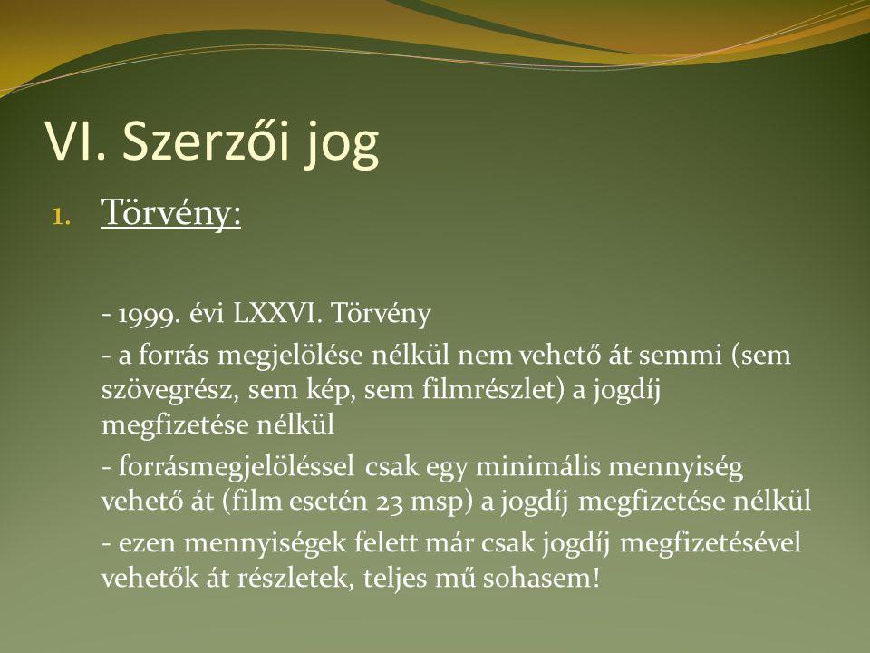 VI. Szerzői jog 1. Törvény: - 1999. évi LXXVI.