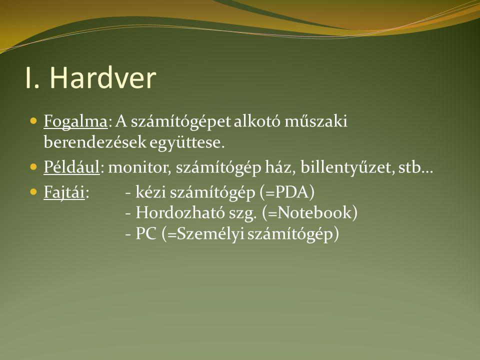 I. Hardver Fogalma: A számítógépet alkotó műszaki berendezések együttese.