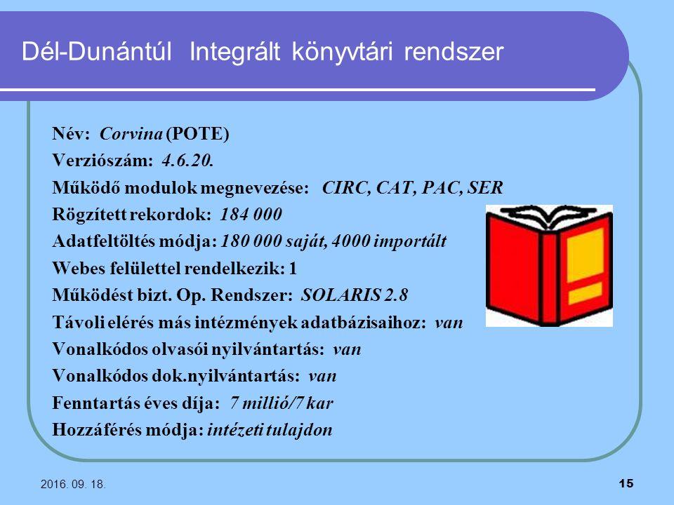 2016. 09. 18. 15 Dél-Dunántúl Integrált könyvtári rendszer Név: Corvina (POTE) Verziószám: 4.6.20. Működő modulok megnevezése: CIRC, CAT, PAC, SER Rög
