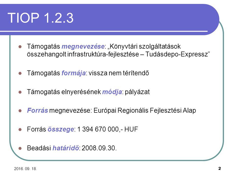 """2016. 09. 18. 2 TIOP 1.2.3 Támogatás megnevezése: """"Könyvtári szolgáltatások összehangolt infrastruktúra-fejlesztése – Tudásdepo-Expressz"""" Támogatás fo"""