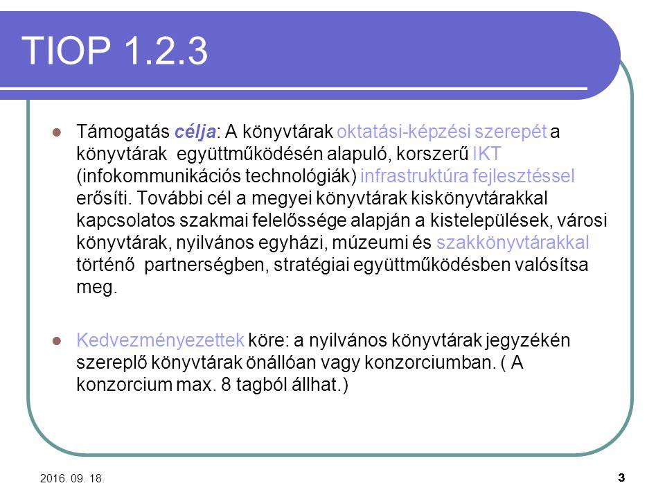 2016. 09. 18. 3 TIOP 1.2.3 Támogatás célja: A könyvtárak oktatási-képzési szerepét a könyvtárak együttműködésén alapuló, korszerű IKT (infokommunikáci