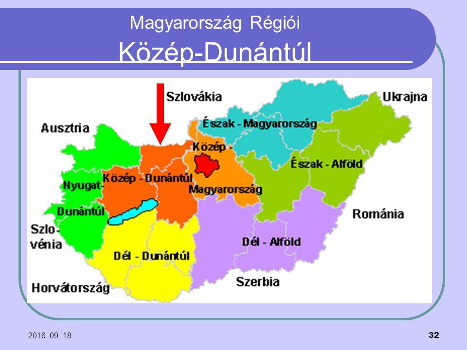 2016. 09. 18. 32 Magyarország Régiói Közép-Dunántúl