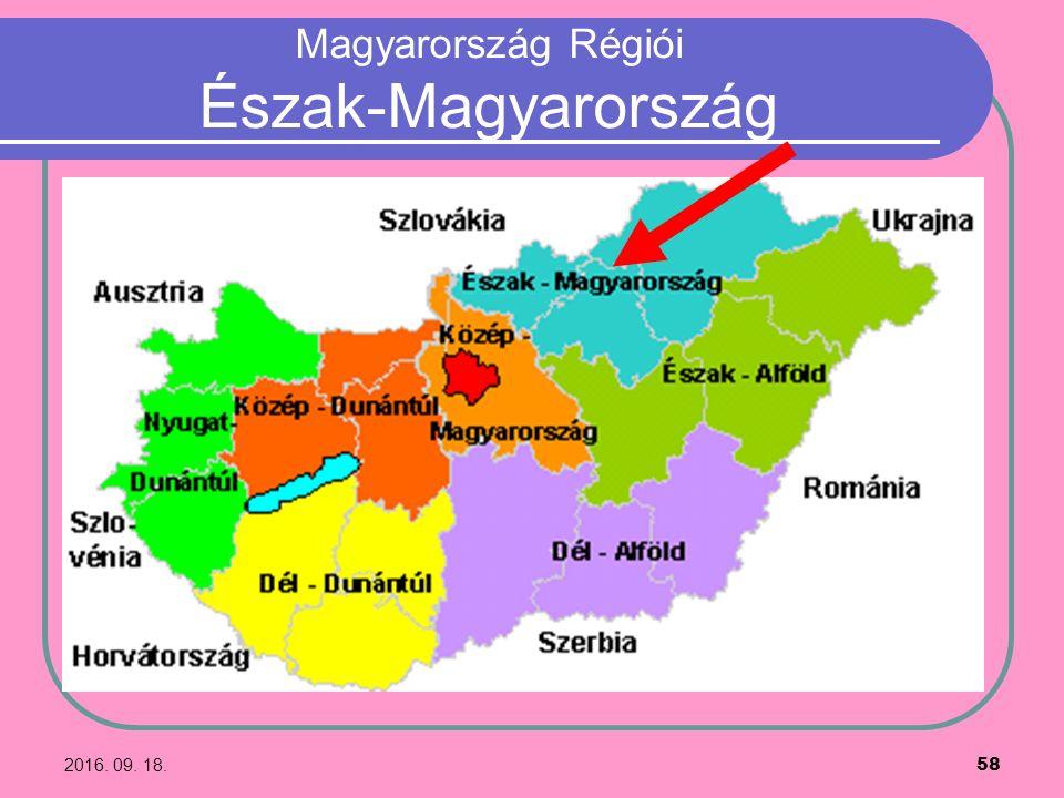 2016. 09. 18. 58 Magyarország Régiói Észak-Magyarország