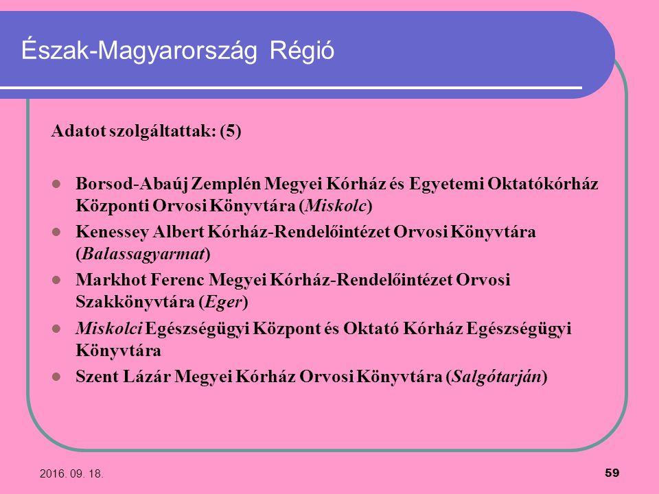 2016. 09. 18. 59 Észak-Magyarország Régió Adatot szolgáltattak: (5) Borsod-Abaúj Zemplén Megyei Kórház és Egyetemi Oktatókórház Központi Orvosi Könyvt