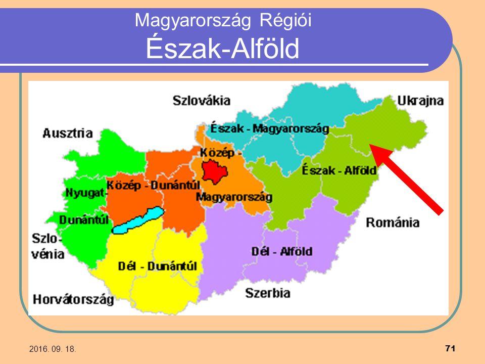 2016. 09. 18. 71 Magyarország Régiói Észak-Alföld