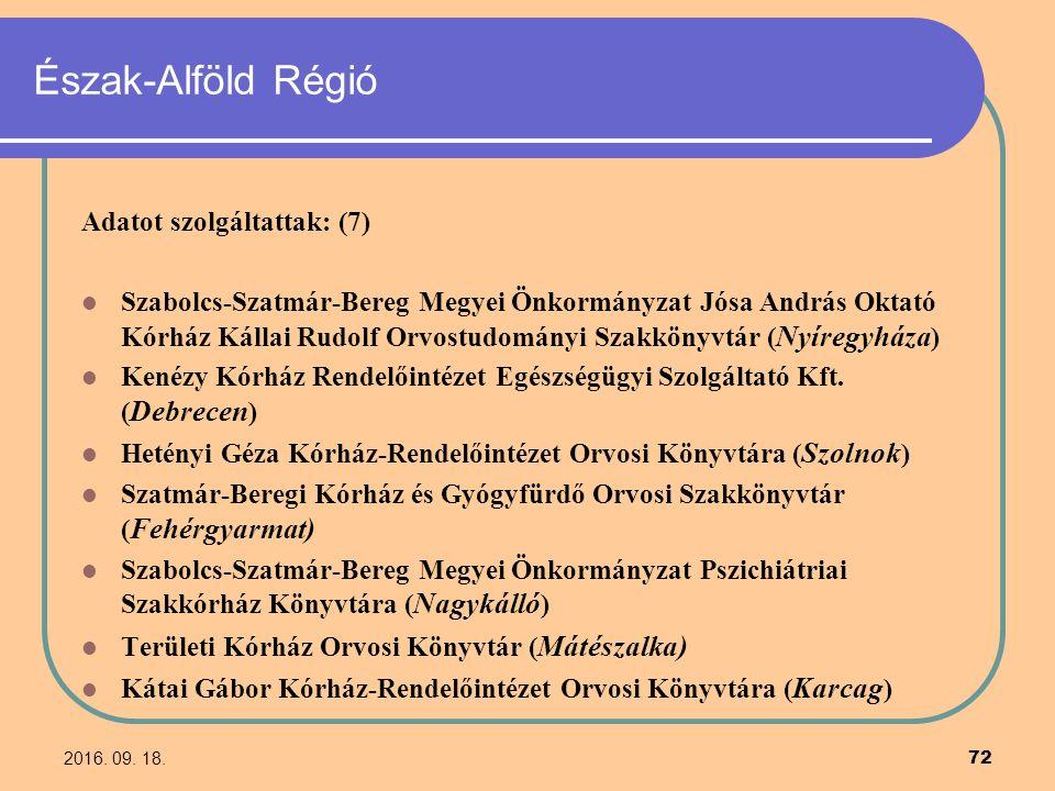 2016. 09. 18. 72 Észak-Alföld Régió Adatot szolgáltattak: (7) Szabolcs-Szatmár-Bereg Megyei Önkormányzat Jósa András Oktató Kórház Kállai Rudolf Orvos